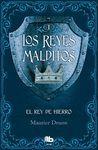 EL REY DE HIERRO. REYES MALDITOS 1