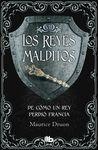 DE CÓMO UN REY PERDIÓ FRANCIA. LOS REYES MALDITOS 7