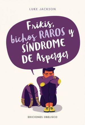 FRIKIS, BICHOS RAROS Y SINDROME DE ASPERGER