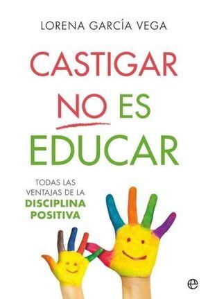 CASTIGAR NO ES EDUCAR