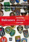 BALCANES, LA HERIDA ABIERTA DE EUROPA. CONFLICTO Y RECONSTRUCCION...