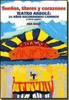 SUEÑOS, TITERES Y CORAZONES TEATRO ARBOLE: 25 AÑOS RECORRIENDO CAMINOS