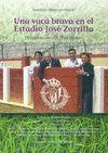 UNA VACA BRAVA EN EL ESTADIO JOSE ZORRILLA. HISTORIAS DE ´EL TRUEBANO´