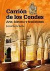 CARRIÓN DE LOS CONDES. ARTE, HISTORIA Y TRADICIONES