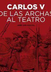 CARLOS V DE LAS ARCHAS AL TEATRO
