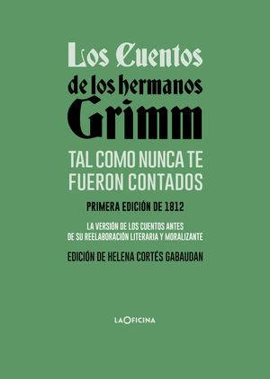 LOS CUENTOS DE LOS HERMANOS GRIMM. TAL COMO NUNCA TE FUERON CONTADOS