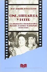 * CINE, LITERATURA Y PODER. ADAPTACION CINEMATOGRAFICA FRANQUISMO