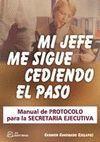 MI JEFE ME SIGUE CEDIENDO EL PASO MANUAL DE PROTOCOLO PARA LA SECRETAR