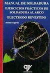 MANUAL DE SOLDADURA: EJERCICIOS PRACTICOS DE SOLDADURA AL ARCO. ELECTRODO REVESTIDO