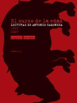 EL CURSO DE LA EDAD. LECTURAS DE ANTONIO GAMONEDA (1987-2007)