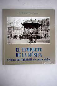 EL TEMPLETE DE LA MÚSICA. CRÓNICA DEL VALLADOLID DE ENTRESIGLOS