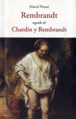 REMBRANDT. SEGUIDO DE CHARDIN Y REMBRANDT
