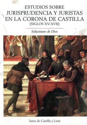 ESTUDIOS SOBRE JURISPRUDENCIA Y JURISTAS EN LA CORONA DE CASTILLA (SIGLOS XV-XVII)