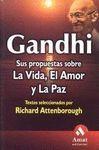 GANDHI. SUS PROPUESTAS SOBRE LA VIDA, EL AMOR Y LA PAZ