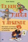 TU HIJO JUEGA Y APRENDE. 150 JUEGOS PARA NIÑOS DE 3 A 6 AÑOS