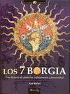 LOS 7 BORGIA. UNA HISTORIA DE AMBICION, REFINAMIENTO Y PERVERSIDAD