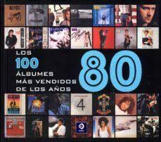 LOS 100 ÁLBUMES MÁS VENDIDOS DE LOS AÑOS 80