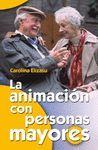 * LA ANIMACION CON PERSONAS MAYORES 9ª EDICION REVISADA Y AUMENTADA