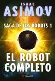 EL ROBOT COMPLETO. SAGA DE LOS ROBOTS 1