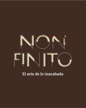 NON FINITO. EL ARTE DE LO INACABADO