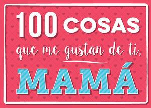 100 COSAS QUE ME GUSTAN DE TI, MAMA