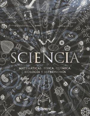 SCIENCIA: MATEMATICAS, FISICA, QUIMICA, BIOLOGIA Y ASTRONOMIA