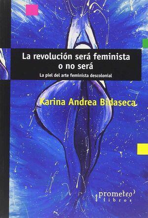LA REVOLUCION SERA FEMINISTA O NO SERA : LA PIEL DEL ARTE FEMINISTA DESCOLONIAL